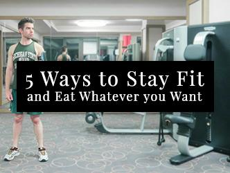 5 Ways to Stay Fit and Eat Whatever You Want Diet Fitness Blog